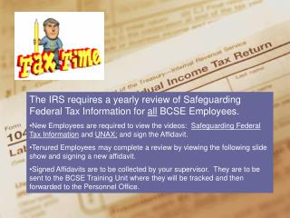 The IRS requires a yearly review of Safeguarding Federal Tax Information for  all  BCSE Employees.