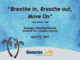 Strategic Planning Retreat Spindletop Hall – Lexington, Kentucky April 18, 2007