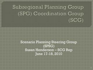 Subregional Planning Group (SPG) Coordination Group  (SCG)