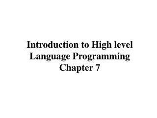 Introduction to High level Language Programming Chapter 7
