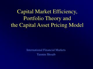 Capital Market Efficiency, Portfolio Theory and the Capital Asset Pricing Model
