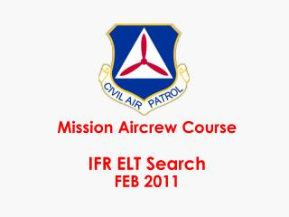 Mission Aircrew Course IFR ELT Search FEB 2011