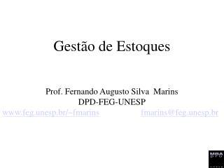 Gestão de Estoques Prof. Fernando Augusto Silva  Marins DPD-FEG-UNESP