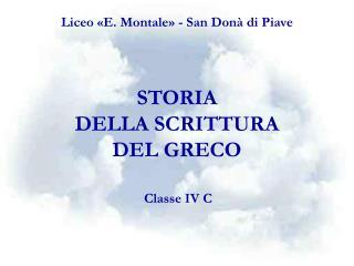 Liceo «E. Montale» - San Donà di Piave STORIA DELLA SCRITTURA DEL GRECO