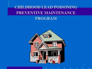 CHILDHOOD LEAD POISONING PREVENTIVE MAINTENANCE PROGRAM