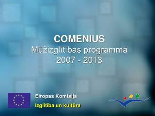 COMENIUS Mūžizglītības programmā  2007 - 2013