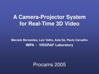 A Camera-Projector System  for Real-Time 3D Video