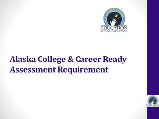 Alaska College & Career Ready Assessment Requirement
