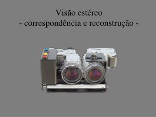 Visão estéreo - correspondência e reconstrução -