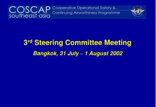 3 rd  Steering Committee Meeting Bangkok, 31 July  –  1 August 2002