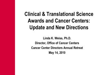 Clinical & Translational Science Awards and Cancer Centers: Update and New Directions