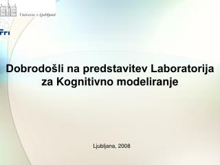 Dobrodošli na predstavitev Laboratorija za Kognitivno modeliranje