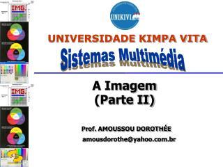 A Imagem (Parte II) Prof. AMOUSSOU DOROTHÉE      amousdorothe@yahoo.br