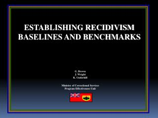 ESTABLISHING RECIDIVISM  BASELINES AND BENCHMARKS G. Brown J. Wright K. Underhill