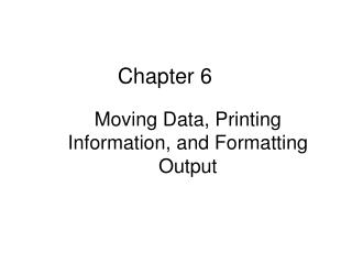 Moving Data, Printing Information, and Formatting Output