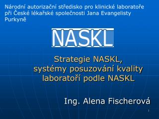 Strategie NASKL,  systémy posuzování kvality laboratoří podle NASKL Ing. Alena Fischerová
