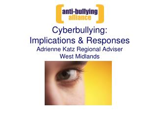 Cyberbullying: Implications & Responses Adrienne Katz Regional Adviser West Midlands