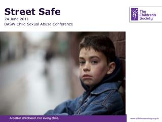 Street Safe 24 June 2011 BASW Child Sexual Abuse Conference