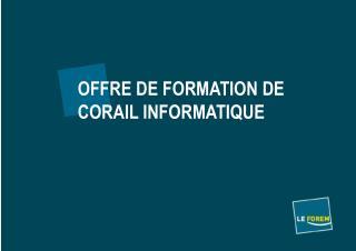 OFFRE DE FORMATION DE CORAIL INFORMATIQUE