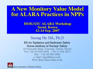 Seong Ho NA, Ph.D ED for Radiation and Radwaste Safety  Korea Institute of Nuclear Safety