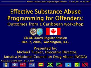 CICAD XXXVI Regular Session  Dec. 7, 2004,  Washington, D.C.  Presented by:  Michael Tucker, Executive Director, Jamaica