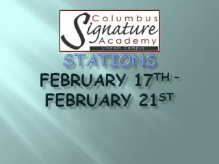 Stations  February 17 th –  February 21 st