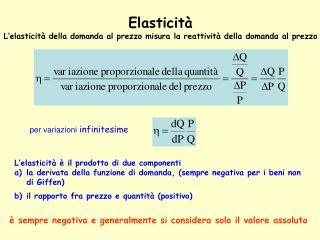 Elasticità L'elasticità della domanda al prezzo misura la reattività della domanda al prezzo