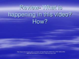 Review- What is happening in this video? How?