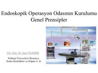 Endoskopik Operasyon Odas?n?n Kurulumu   Genel Prensipler