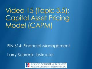 Video 15 (Topic 3.5): Capital Asset Pricing Model (CAPM)
