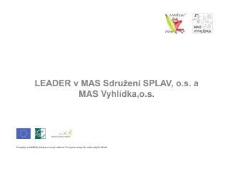 LEADER v MAS Sdružení SPLAV, o.s. a MAS Vyhlídka,o.s.