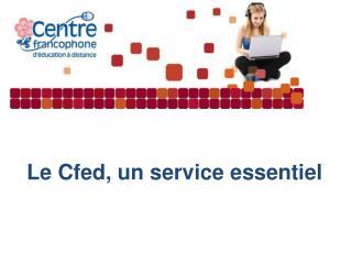 Le Cfed, un service essentiel