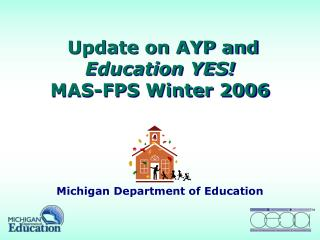 Update on AYP and  Education YES! MAS-FPS Winter 2006