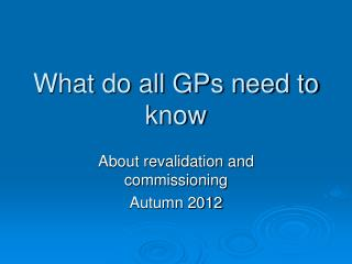 What do all GPs need to know