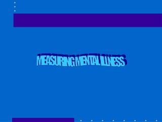 MEASURING MENTAL ILLNESS