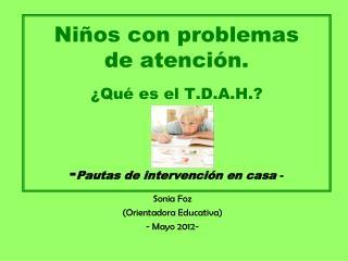 Niños con problemas  de atención. ¿Qué es el T.D.A.H.? - Pautas de intervención en casa  -