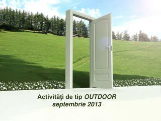 Activități de tip  OUTDOOR  septembrie 2013