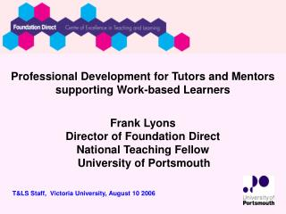 Professional Development for Tutors and Mentors supporting Work-based Learners Frank Lyons