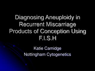 Diagnosing Aneuploidy in Recurrent Miscarriage Products of Conception Using F.I.S.H