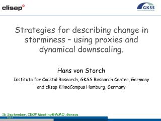 Strategies for describing change in storminess � using proxies and dynamical downscaling.