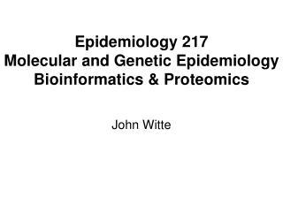 Epidemiology 217 Molecular and Genetic Epidemiology  Bioinformatics & Proteomics