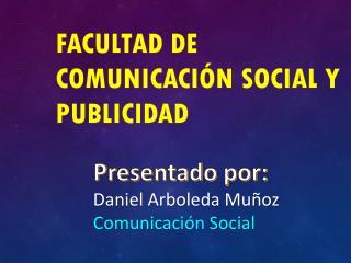 Facultad de Comunicación social y publicidad