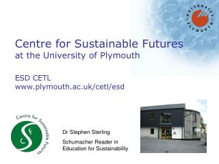 Centre for Sustainable Futures at the University of Plymouth ESD CETL plymouth.ac.uk/cetl/esd