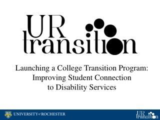 Launching a College Transition Program:  Improving Student Connection  to Disability Services