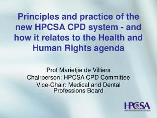 Prof Marietjie de Villiers Chairperson: HPCSA CPD Committee