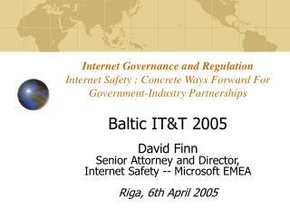 Baltic IT&T 2005 David Finn Senior Attorney and Director,  Internet Safety -- Microsoft EMEA