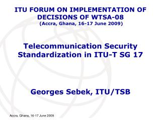 Telecommunication Security Standardization in ITU-T SG 17