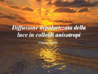 Diffusione depolarizzata della luce in colloidi anisotropi
