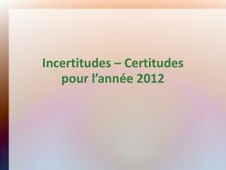 Incertitudes – Certitudes pour l'année 2012