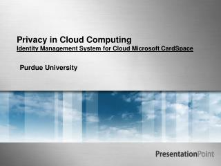 Privacy in Cloud Computing Identity Management System for Cloud Microsoft CardSpace